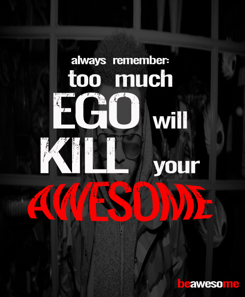Be careful with your ego..